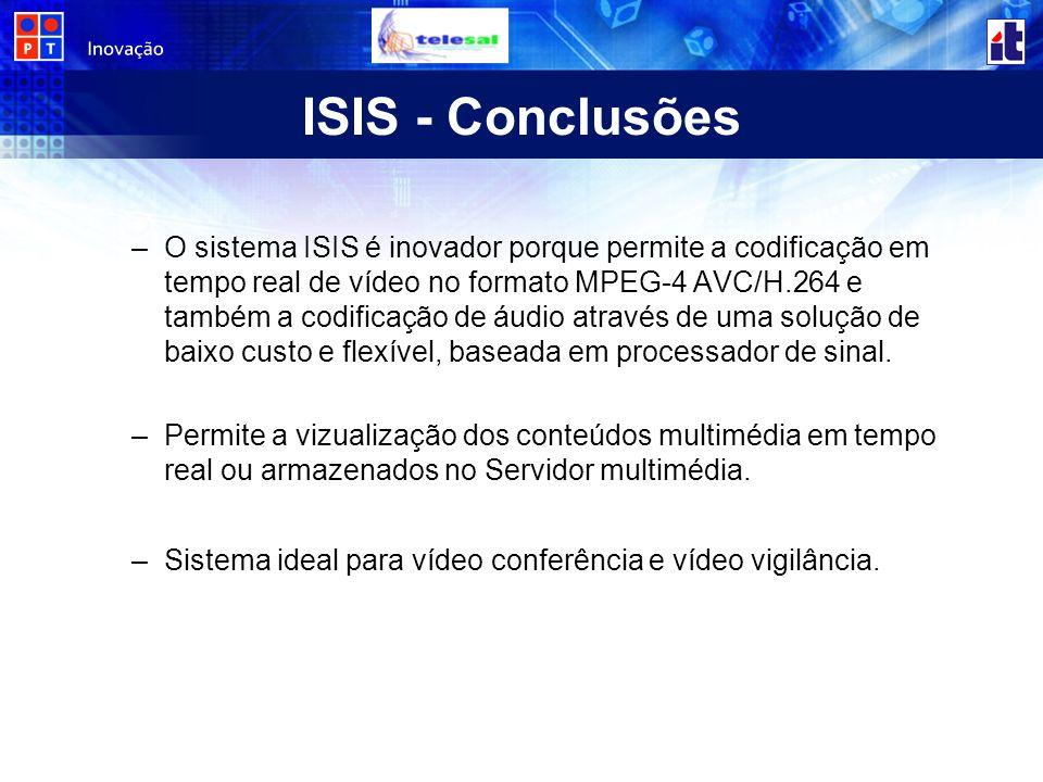 ISIS - Conclusões –O sistema ISIS é inovador porque permite a codificação em tempo real de vídeo no formato MPEG-4 AVC/H.264 e também a codificação de