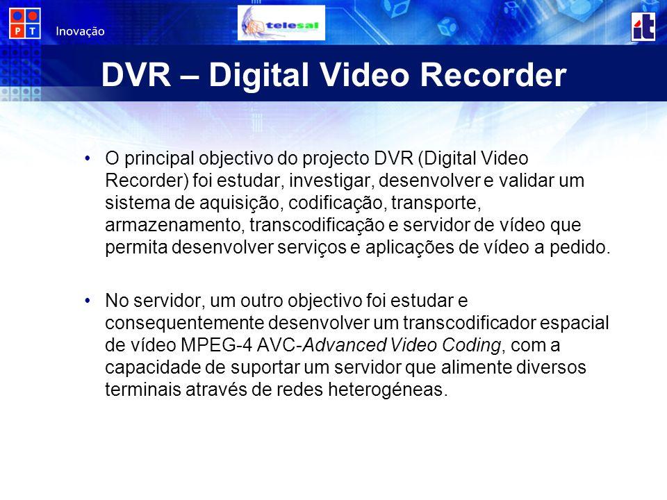 DVR – Digital Video Recorder O principal objectivo do projecto DVR (Digital Video Recorder) foi estudar, investigar, desenvolver e validar um sistema