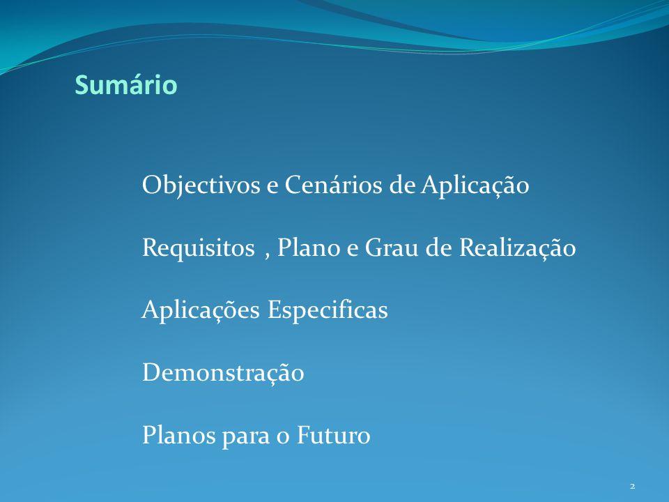 Sumário Objectivos e Cenários de Aplicação Requisitos, Plano e Grau de Realização Aplicações Especificas Demonstração Planos para o Futuro 2