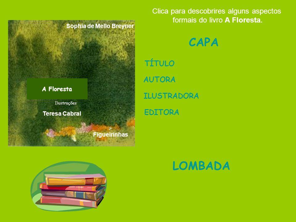 LOMBADA CAPA TÍTULO AUTORA ILUSTRADORA EDITORA Clica para descobrires alguns aspectos formais do livro A Floresta. Sophia de Mello Breyner A Floresta