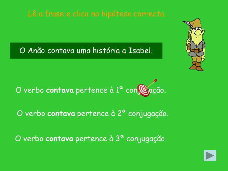Lê a frase e clica no hipótese correcta.O verbo contava pertence à 2ª conjugação.