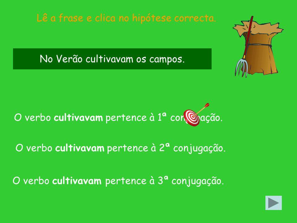 Lê a frase e clica no hipótese correcta.O verbo cultivavam pertence à 2ª conjugação.