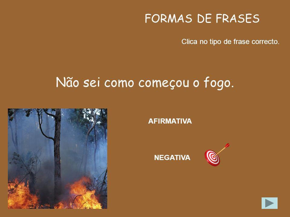 TIPOS DE FRASES Clica no tipo de frase correcto. Vais ajudar a combater o fogo? Imperativa Exclamativa Interrogativa Declarativa