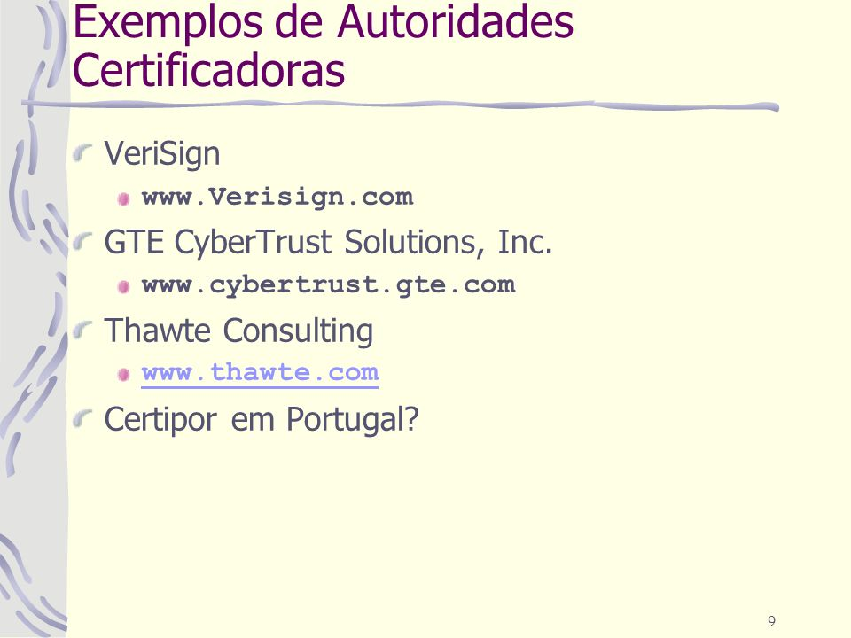 9 Exemplos de Autoridades Certificadoras VeriSign www.Verisign.com GTE CyberTrust Solutions, Inc.