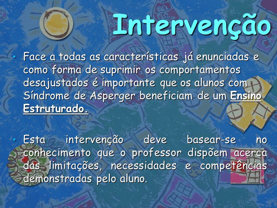 Intervenção Face a todas as características já enunciadas e como forma de suprimir os comportamentos desajustados é importante que os alunos com Síndr