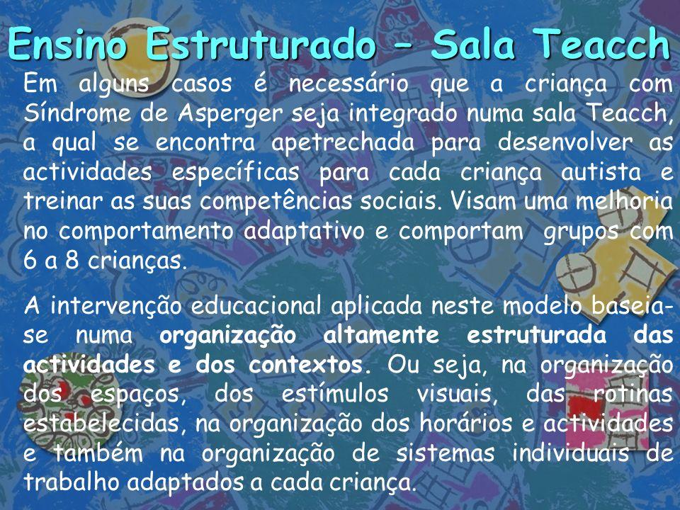 Ensino Estruturado – Sala Teacch Em alguns casos é necessário que a criança com Síndrome de Asperger seja integrado numa sala Teacch, a qual se encont