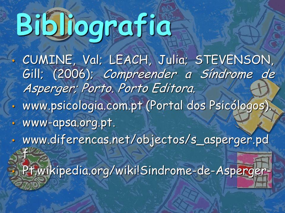 Bibliografia CUMINE, Val; LEACH, Julia; STEVENSON, Gill; (2006); Compreender a Síndrome de Asperger; Porto. Porto Editora. CUMINE, Val; LEACH, Julia;