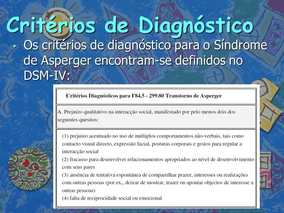 Critérios de Diagnóstico Os critérios de diagnóstico para o Síndrome de Asperger encontram-se definidos no DSM-IV: Os critérios de diagnóstico para o