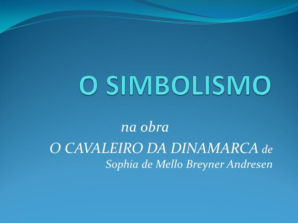 na obra O CAVALEIRO DA DINAMARCA de Sophia de Mello Breyner Andresen