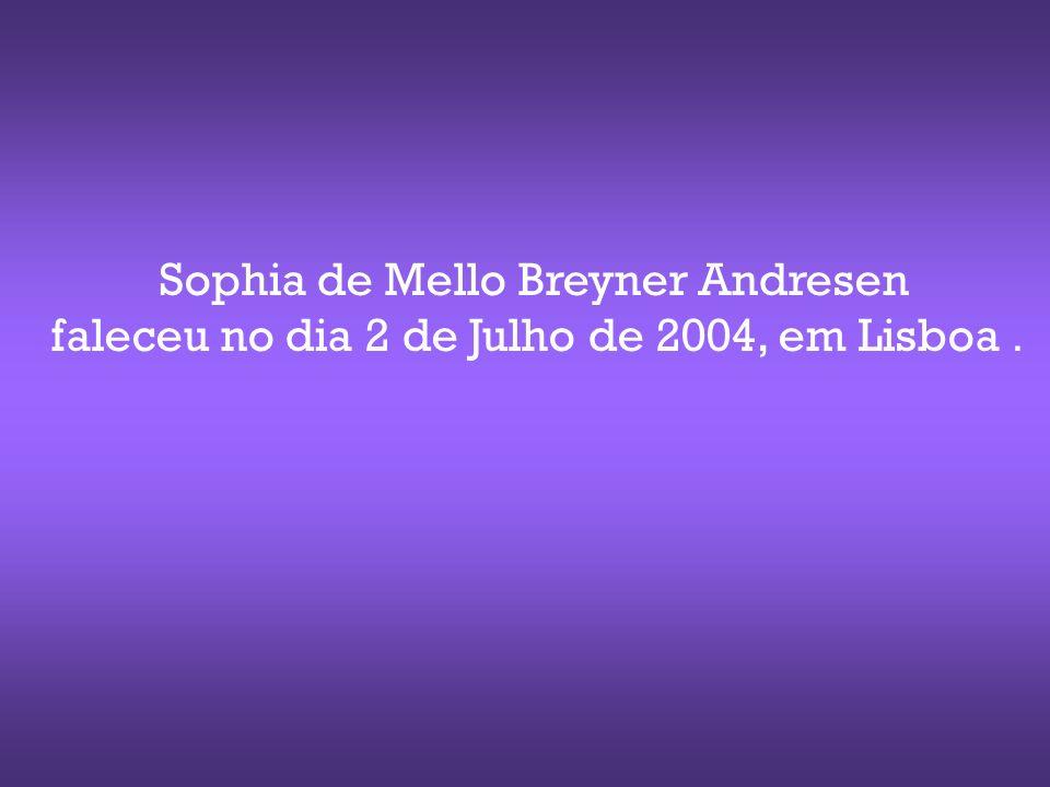 Sophia de Mello Breyner Andresen faleceu no dia 2 de Julho de 2004, em Lisboa.