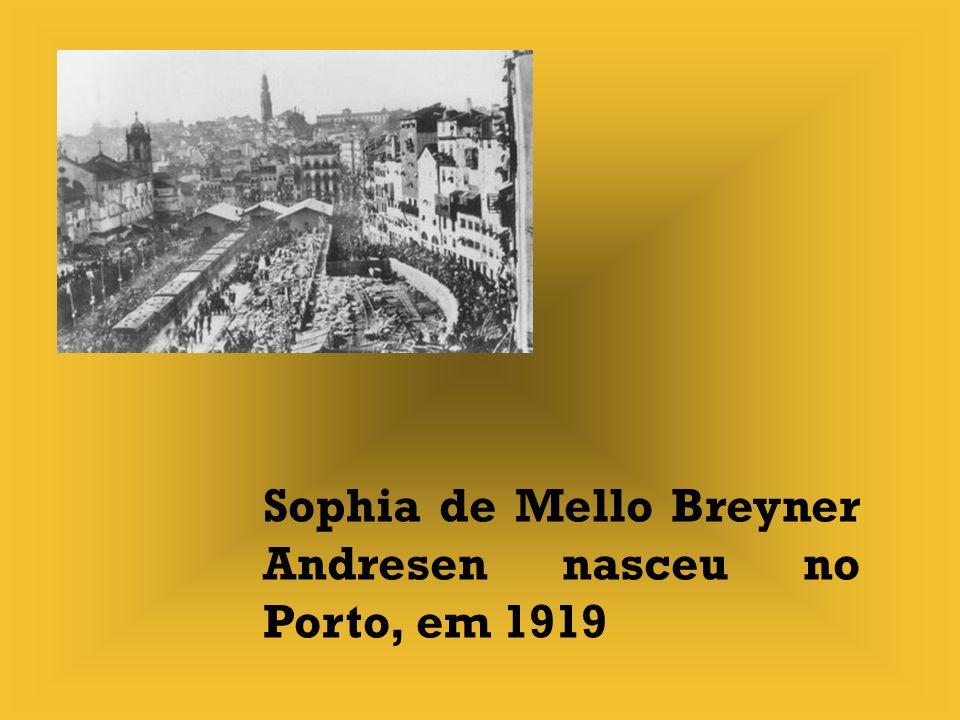 Sophia de Mello Breyner Andresen nasceu no Porto, em 1919