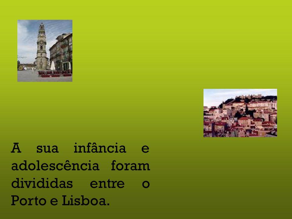 A sua infância e adolescência foram divididas entre o Porto e Lisboa.