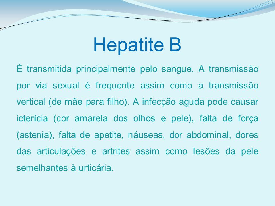 Hepatite B È transmitida principalmente pelo sangue. A transmissão por via sexual é frequente assim como a transmissão vertical (de mãe para filho). A