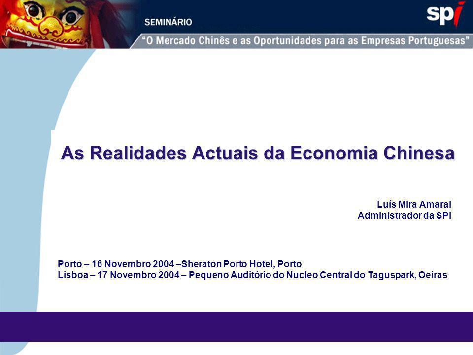 As Realidades Actuais da Economia Chinesa Porto – 16 Novembro 2004 –Sheraton Porto Hotel, Porto Lisboa – 17 Novembro 2004 – Pequeno Auditório do Nucleo Central do Taguspark, Oeiras Luís Mira Amaral Administrador da SPI