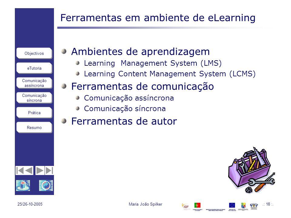 eTutoria Comunicação assíncrona Comunicação síncrona Objectivos Resumo Prática 25/26-10-2005Maria João Spilker.: 18 :. Ferramentas em ambiente de eLea