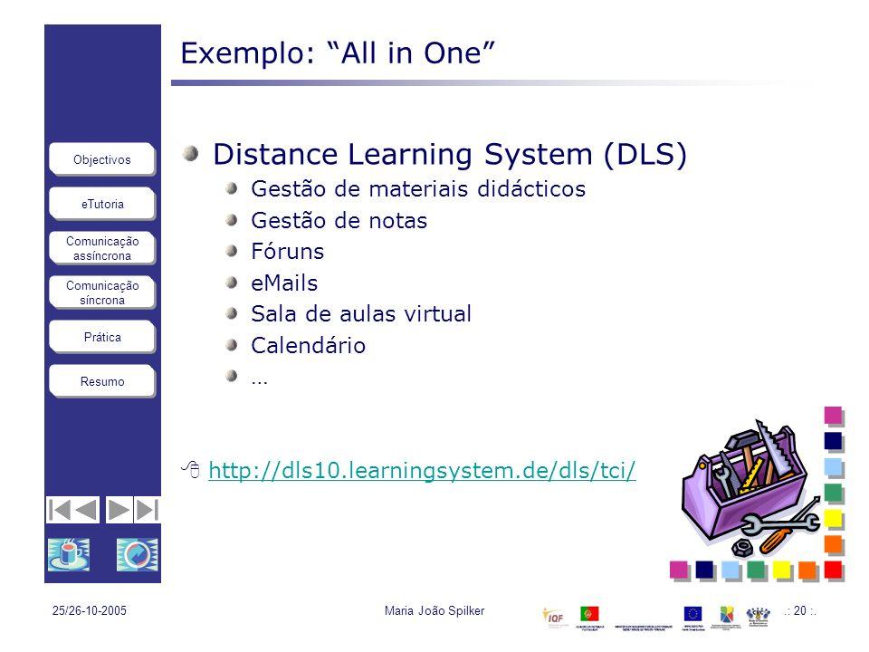 eTutoria Comunicação assíncrona Comunicação síncrona Objectivos Resumo Prática 25/26-10-2005Maria João Spilker.: 20 :. Exemplo: All in One Distance Le