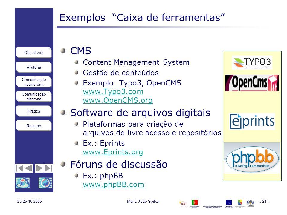eTutoria Comunicação assíncrona Comunicação síncrona Objectivos Resumo Prática 25/26-10-2005Maria João Spilker.: 21 :. Exemplos Caixa de ferramentas C