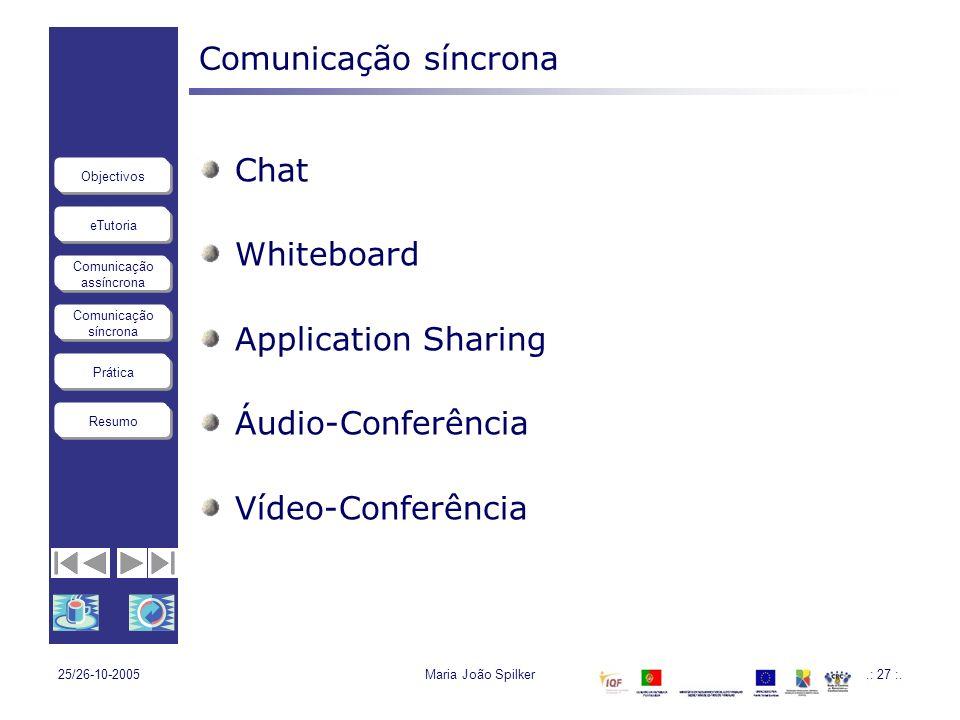 eTutoria Comunicação assíncrona Comunicação síncrona Objectivos Resumo Prática 25/26-10-2005Maria João Spilker.: 27 :. Comunicação síncrona Chat White