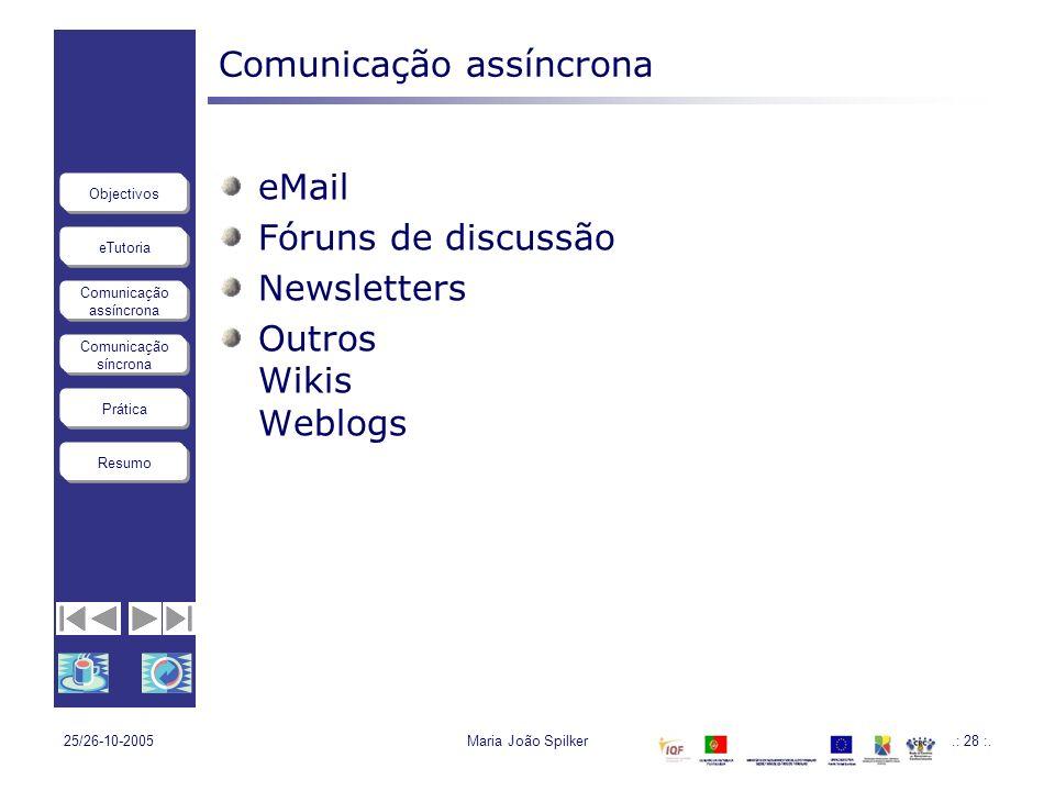 eTutoria Comunicação assíncrona Comunicação síncrona Objectivos Resumo Prática 25/26-10-2005Maria João Spilker.: 28 :. Comunicação assíncrona eMail Fó