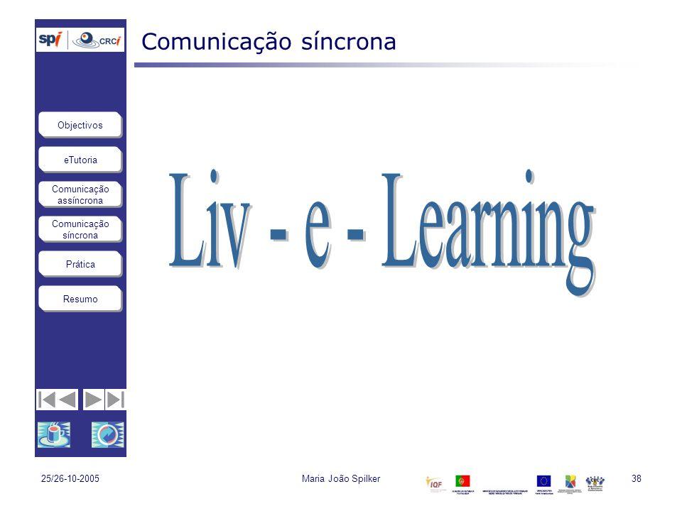 eTutoria Comunicação assíncrona Comunicação síncrona Objectivos Resumo Prática 25/26-10-2005Maria João Spilker38 Comunicação síncrona