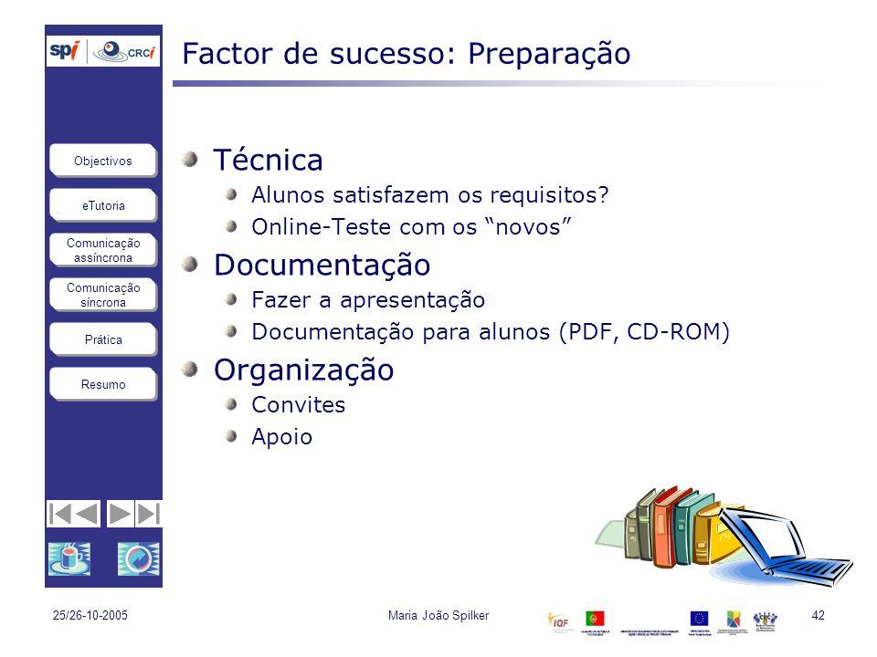 eTutoria Comunicação assíncrona Comunicação síncrona Objectivos Resumo Prática 25/26-10-2005Maria João Spilker42 Factor de sucesso: Preparação Técnica