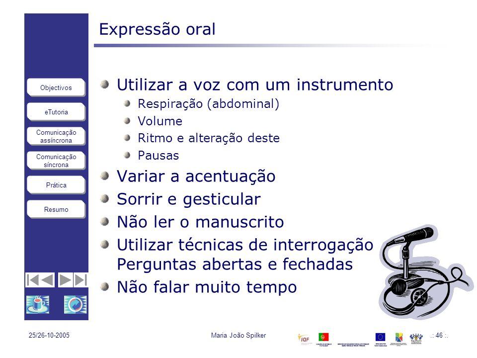 eTutoria Comunicação assíncrona Comunicação síncrona Objectivos Resumo Prática 25/26-10-2005Maria João Spilker.: 46 :. Expressão oral Utilizar a voz c