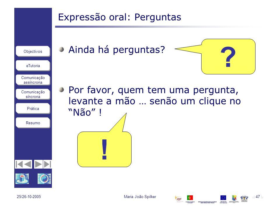 eTutoria Comunicação assíncrona Comunicação síncrona Objectivos Resumo Prática 25/26-10-2005Maria João Spilker.: 47 :. Expressão oral: Perguntas Ainda
