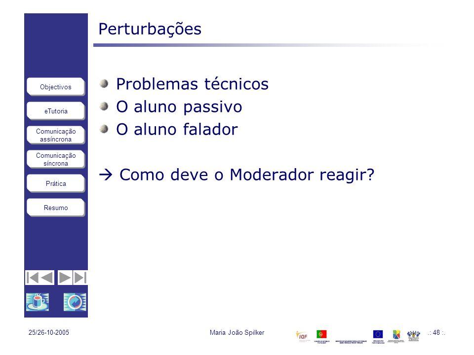 eTutoria Comunicação assíncrona Comunicação síncrona Objectivos Resumo Prática 25/26-10-2005Maria João Spilker.: 48 :. Perturbações Problemas técnicos