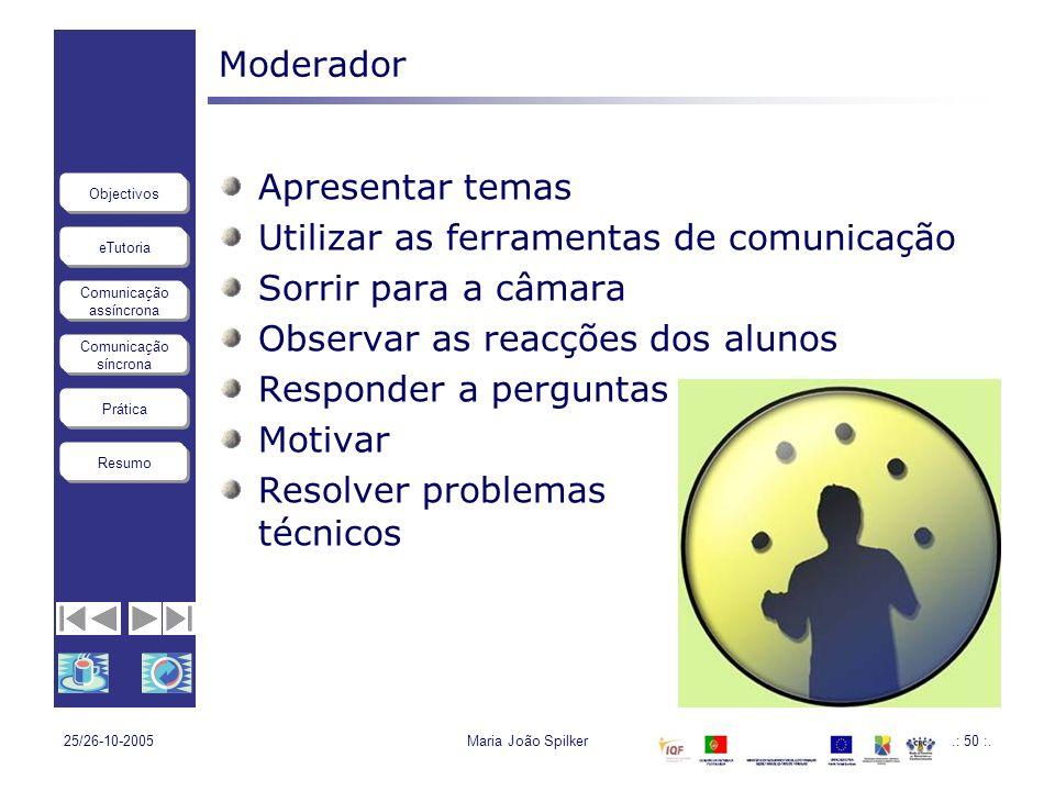 eTutoria Comunicação assíncrona Comunicação síncrona Objectivos Resumo Prática 25/26-10-2005Maria João Spilker.: 50 :. Moderador Apresentar temas Util