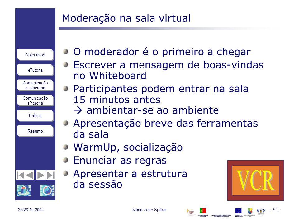 eTutoria Comunicação assíncrona Comunicação síncrona Objectivos Resumo Prática 25/26-10-2005Maria João Spilker.: 52 :. Moderação na sala virtual O mod