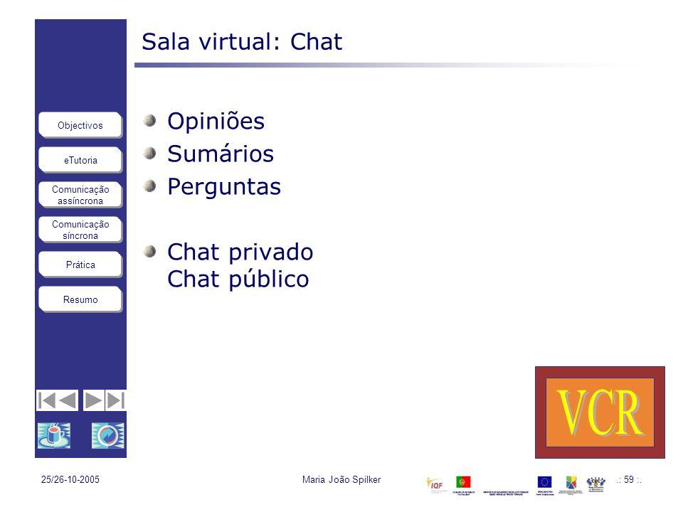 eTutoria Comunicação assíncrona Comunicação síncrona Objectivos Resumo Prática 25/26-10-2005Maria João Spilker.: 59 :. Sala virtual: Chat Opiniões Sum