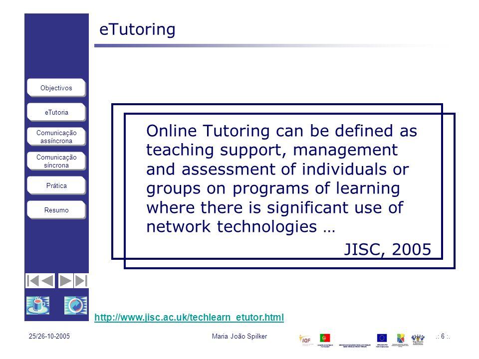 eTutoria Comunicação assíncrona Comunicação síncrona Objectivos Resumo Prática 25/26-10-2005Maria João Spilker.: 6 :. eTutoring Online Tutoring can be