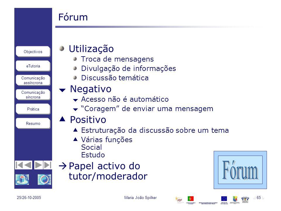 eTutoria Comunicação assíncrona Comunicação síncrona Objectivos Resumo Prática 25/26-10-2005Maria João Spilker.: 65 :. Fórum Utilização Troca de mensa