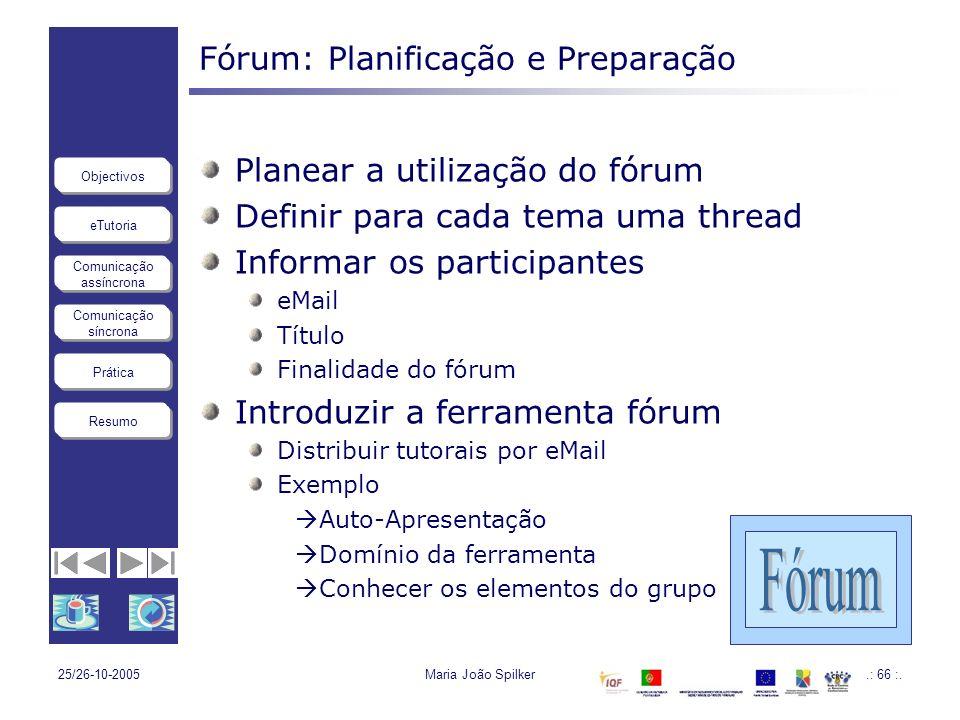 eTutoria Comunicação assíncrona Comunicação síncrona Objectivos Resumo Prática 25/26-10-2005Maria João Spilker.: 66 :. Fórum: Planificação e Preparaçã