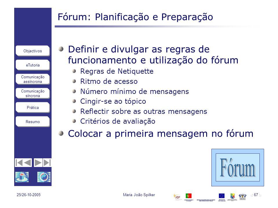 eTutoria Comunicação assíncrona Comunicação síncrona Objectivos Resumo Prática 25/26-10-2005Maria João Spilker.: 67 :. Fórum: Planificação e Preparaçã