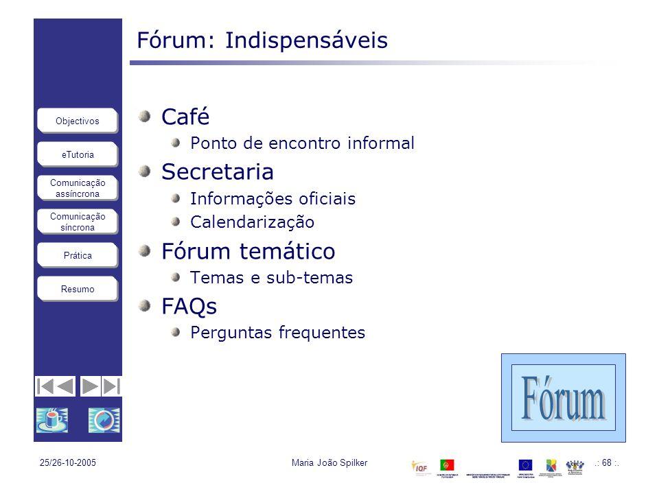 eTutoria Comunicação assíncrona Comunicação síncrona Objectivos Resumo Prática 25/26-10-2005Maria João Spilker.: 68 :. Fórum: Indispensáveis Café Pont