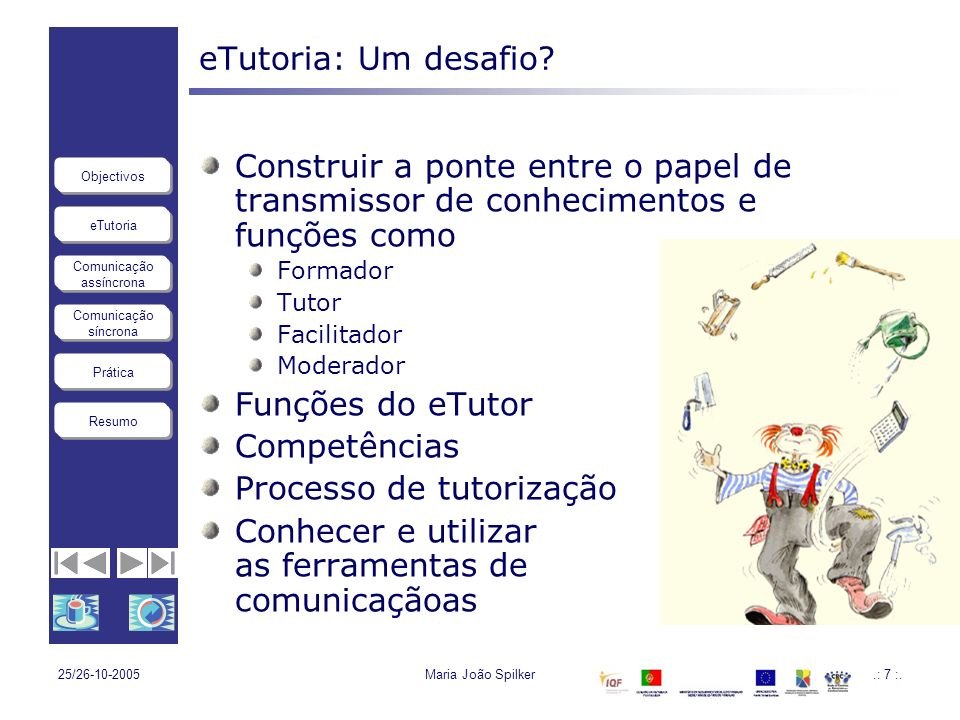 eTutoria Comunicação assíncrona Comunicação síncrona Objectivos Resumo Prática 25/26-10-2005Maria João Spilker.: 7 :. eTutoria: Um desafio? Construir