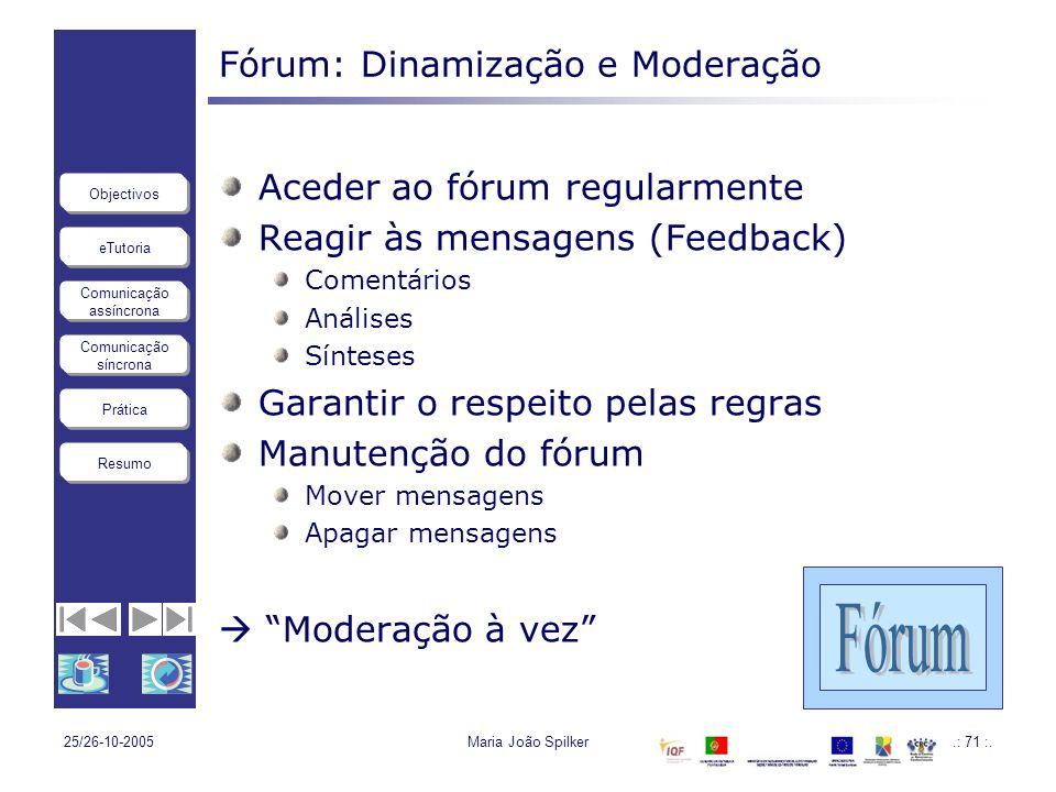 eTutoria Comunicação assíncrona Comunicação síncrona Objectivos Resumo Prática 25/26-10-2005Maria João Spilker.: 71 :. Fórum: Dinamização e Moderação