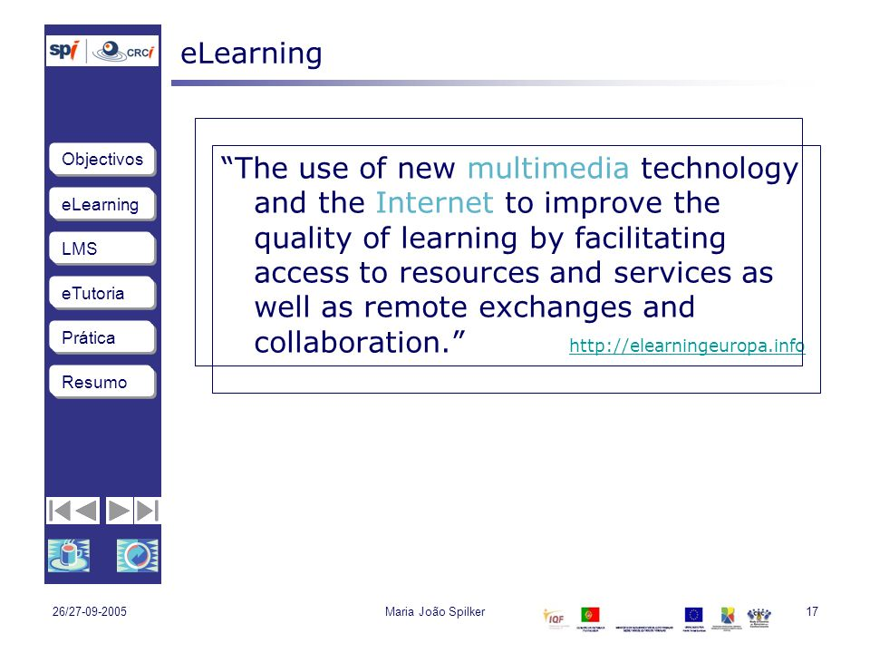 eLearning LMS eTutoria Objectivos Resumo Prática 26/27-09-2005Maria João Spilker17 eLearning The use of new multimedia technology and the Internet to