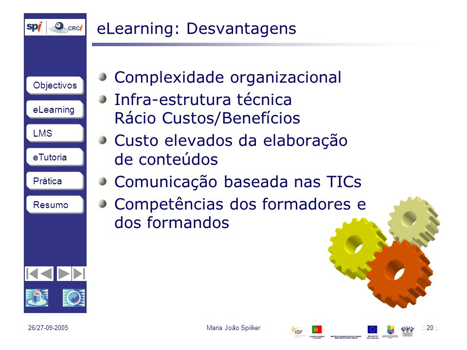 eLearning LMS eTutoria Objectivos Resumo Prática 26/27-09-2005Maria João Spilker.: 20 :.