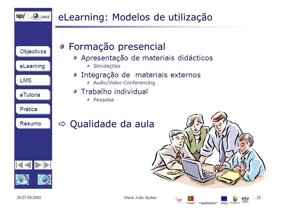 eLearning LMS eTutoria Objectivos Resumo Prática 26/27-09-2005Maria João Spilker.: 25 :.