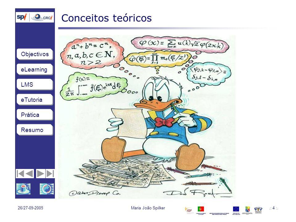 eLearning LMS eTutoria Objectivos Resumo Prática 26/27-09-2005Maria João Spilker.: 5 :.