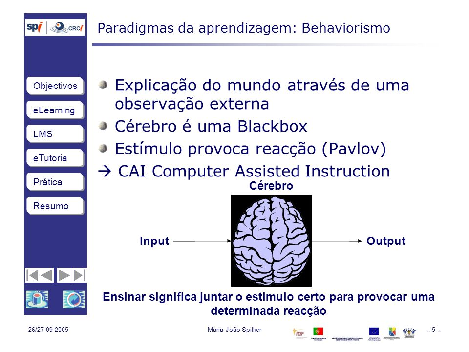 eLearning LMS eTutoria Objectivos Resumo Prática 26/27-09-2005Maria João Spilker.: 6 :.