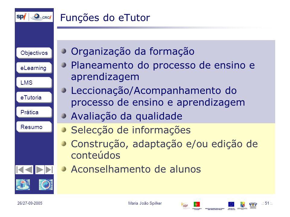 eLearning LMS eTutoria Objectivos Resumo Prática 26/27-09-2005Maria João Spilker.: 51 :.