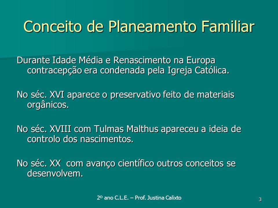 3 Conceito de Planeamento Familiar Durante Idade Média e Renascimento na Europa contracepção era condenada pela Igreja Católica. No séc. XVI aparece o