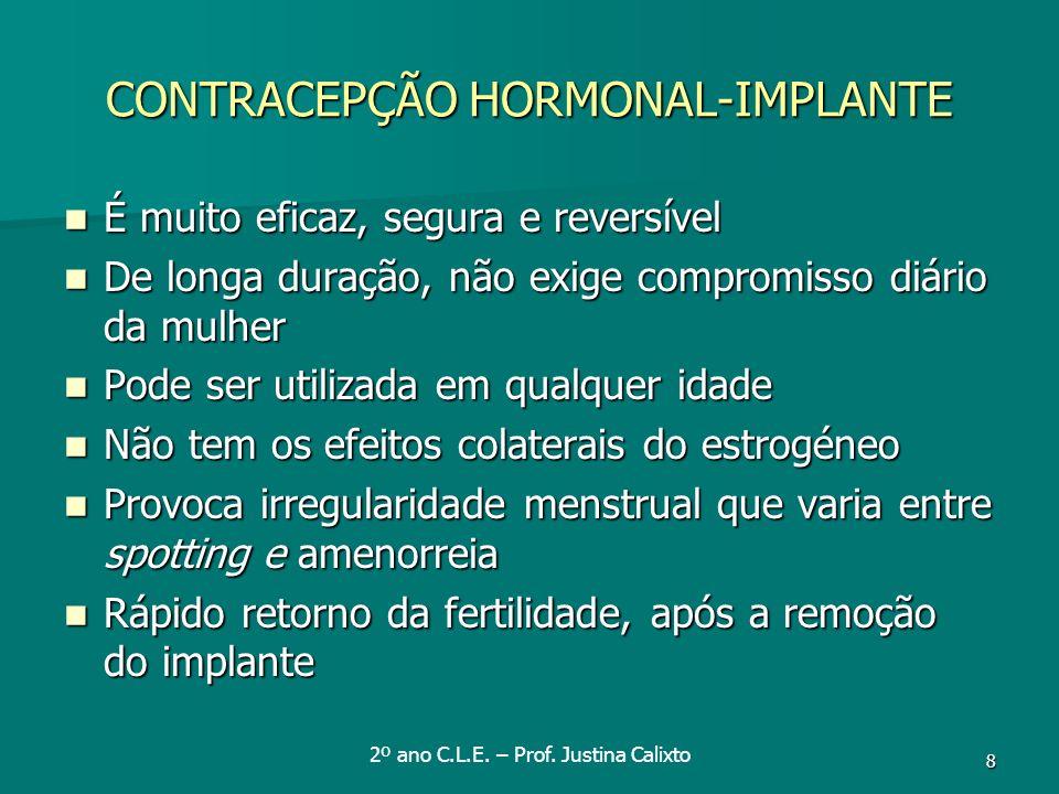 8 CONTRACEPÇÃO HORMONAL-IMPLANTE É muito eficaz, segura e reversível É muito eficaz, segura e reversível De longa duração, não exige compromisso diári