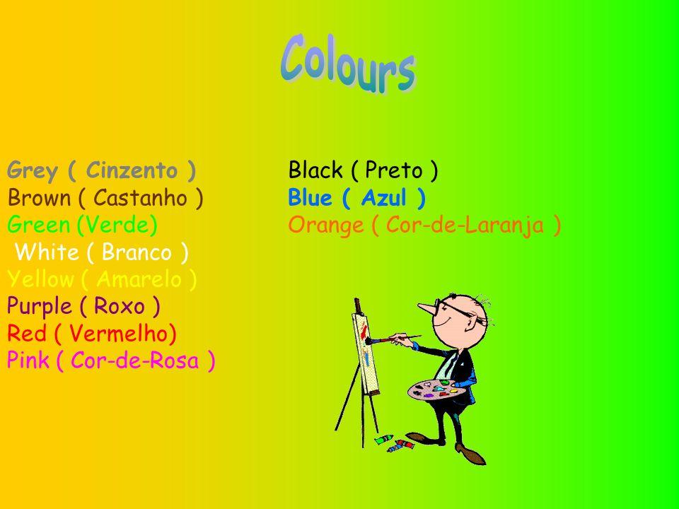 Grey ( Cinzento ) Brown ( Castanho ) Green (Verde) White ( Branco ) Yellow ( Amarelo ) Purple ( Roxo ) Red ( Vermelho) Pink ( Cor-de-Rosa ) Black ( Preto ) Blue ( Azul ) Orange ( Cor-de-Laranja )
