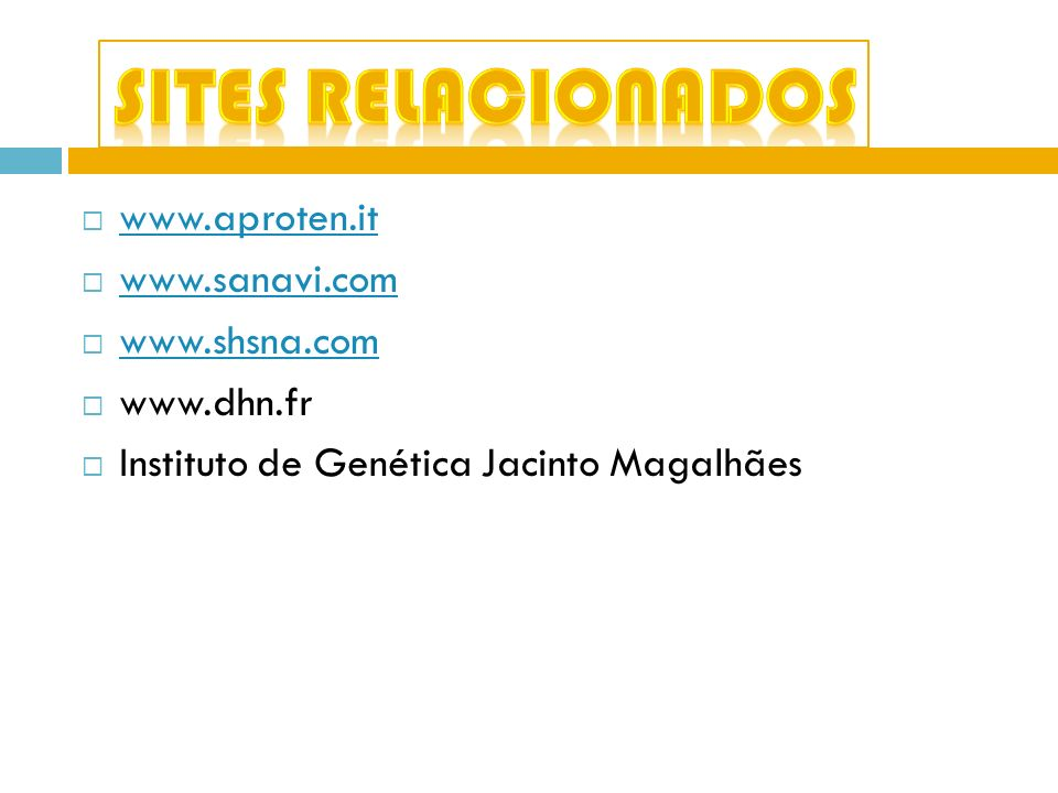 www.aproten.it www.sanavi.com www.shsna.com www.dhn.fr Instituto de Genética Jacinto Magalhães