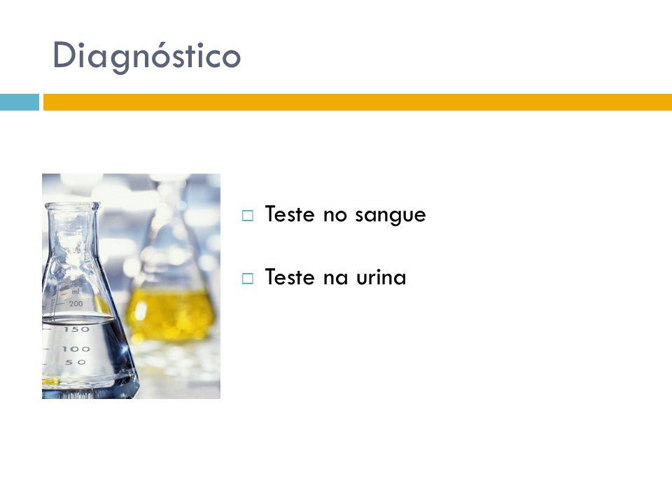 Diagnóstico Teste no sangue Teste na urina