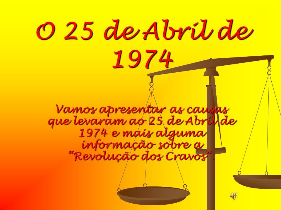 O 25 de Abril de 1974 Vamos apresentar as causas que levaram ao 25 de Abril de 1974 e mais alguma informação sobre a Revolução dos Cravos.